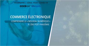Webinaire Post-Covid | Commerce électronique : Comprendre le «nouveau numérique» à l'ère post-pandémie